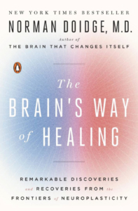 the brain's way of healing by norman doidge, MD. new york times bestseller. recovery, discoveries, neuroplasticity